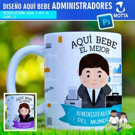 DISEÑOS AQUÍ TOMA – BEBE EL MEJOR ADMINISTRADOR